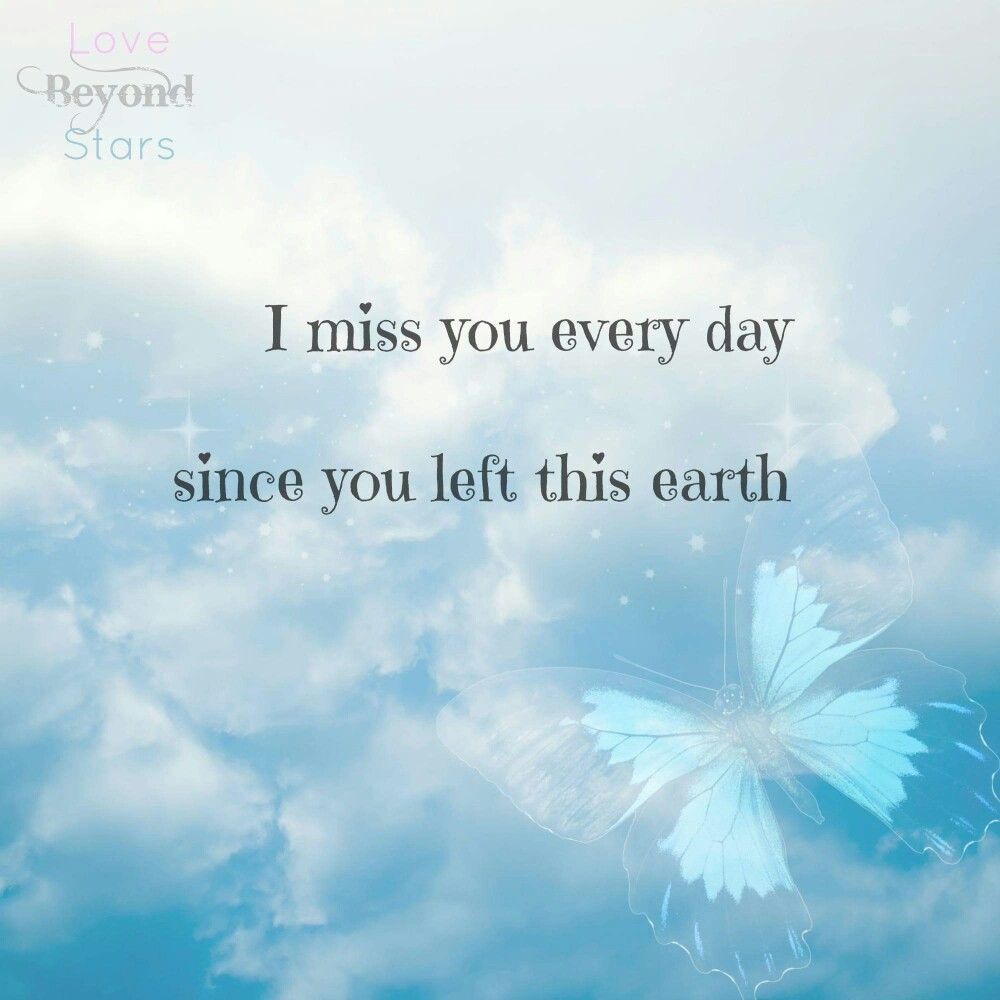 Quotes about Missing I miss you every day…since you left this earth… Love you Mom…