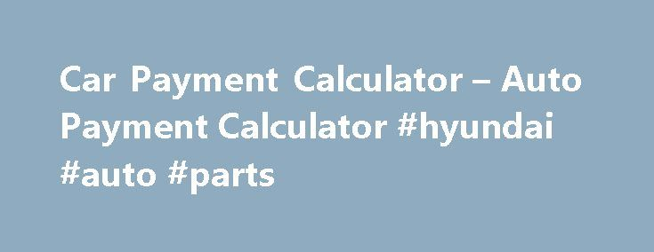 Car Payment Calculator  Auto Payment Calculator Hyundai Auto