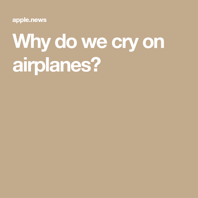 Why do we cry on airplanes? — CNN | Why do we cry Crying ...