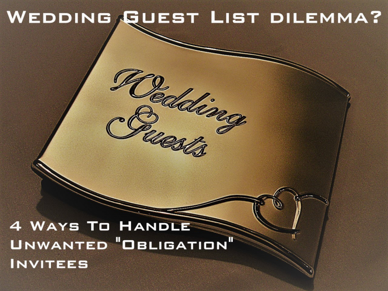 Wedding Guest List Dilemma? 4 Ways To Handle Unwanted