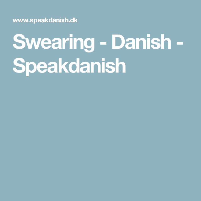 Swearing - Danish - Speakdanish