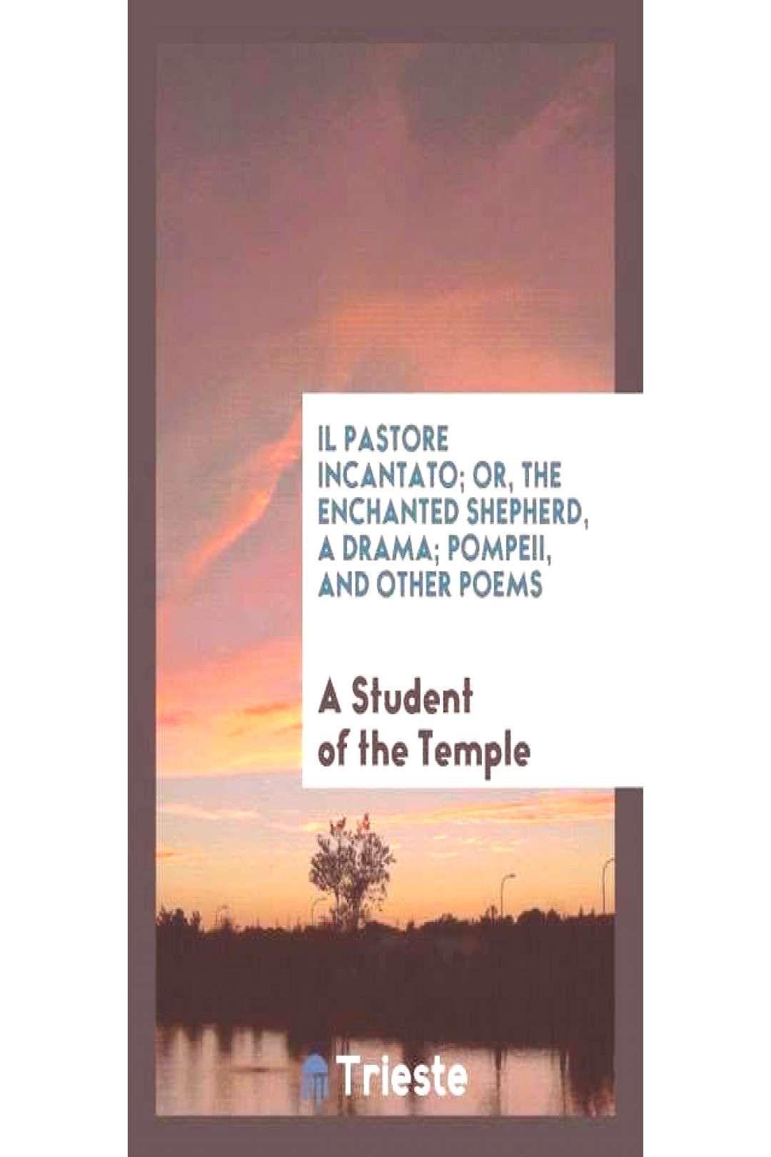 Il Pastore Incantato Or the Enchanted Shepherd a Drama Pompeii