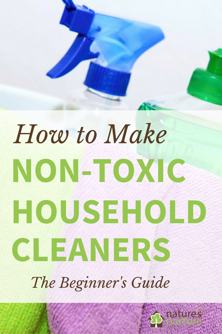 The Beginner S Guide To Making Your Own Homemade Non Toxic Household Cleaners Rid Home Of Harmful Chemicals One Cleaning Product At A Time