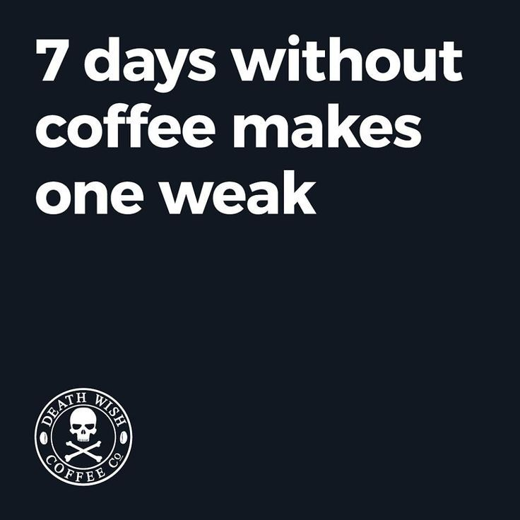 7 days i cant make it 1 day without coffee coffee