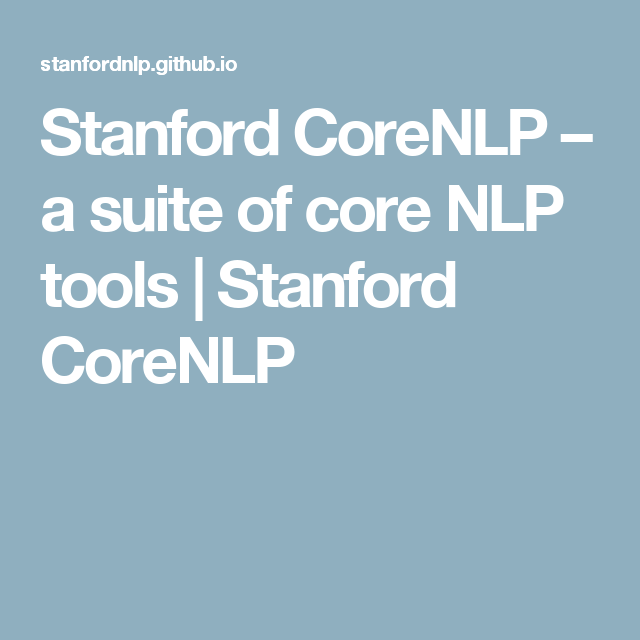 Stanford CoreNLP – a suite of core NLP tools   Stanford