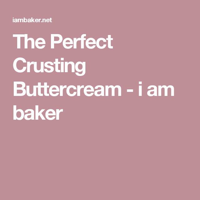 The Perfect Crusting Buttercream | I Am Baker
