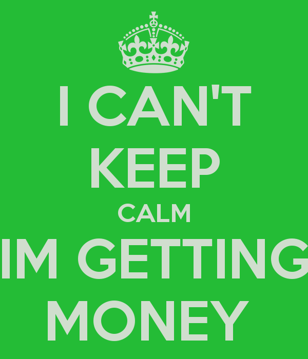 KEEP CALM AND Stay Busy Getting Money | Places to Visit ...
