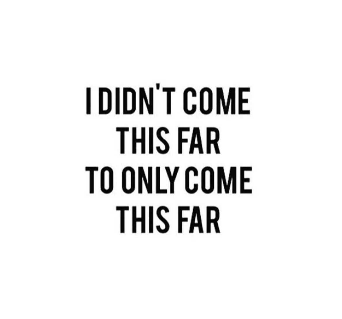 I Didn T Come This Far Only To Come This Far Motivational Quotes Quotable Quotes Quotes To Live By