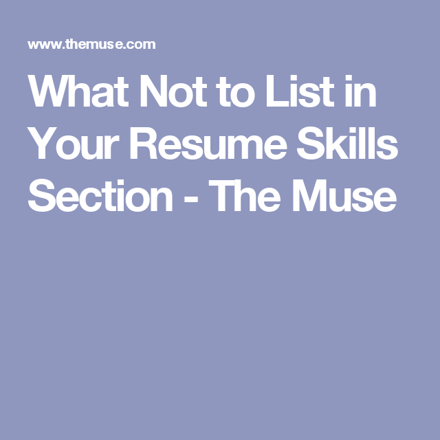 Skills Section On Resume Magnificent What Not To List In Your Resume Skills Section  The Muse  Career Design Inspiration