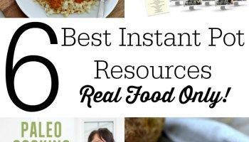 6 Best Instant Pot Resources (Real Food Only!) #instantpotrecipesforbeginners