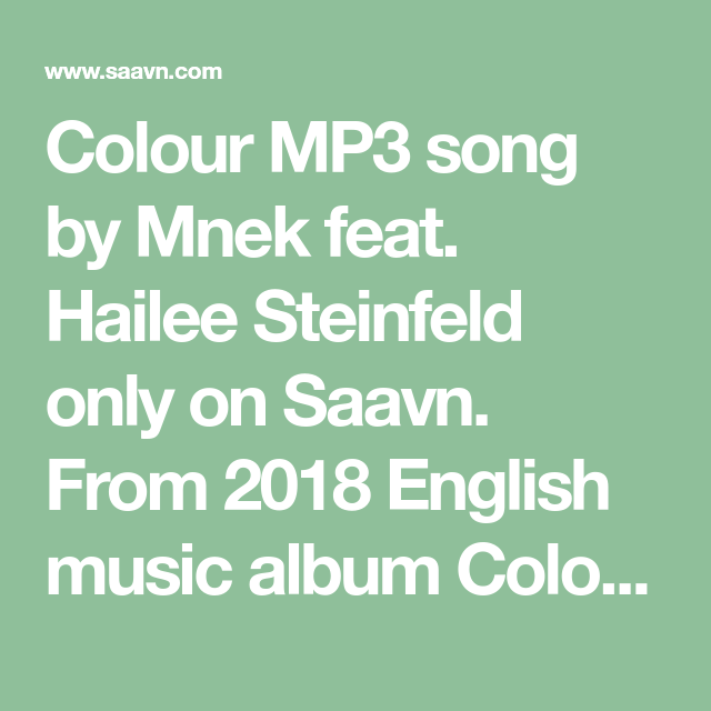 Colour MP3 song by Mnek feat  Hailee Steinfeld only on Saavn