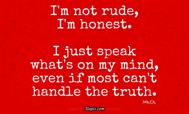 I Am Not A Bitch I Am Just Honest Not Rude Im Honest Quotes