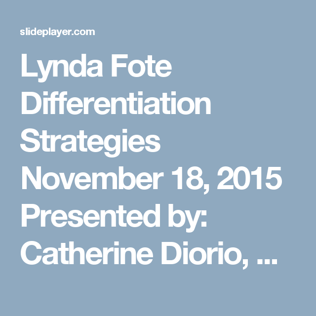 Lynda Fote Differentiation Strategies November 18 2015 Presented By
