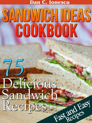 Sandwich Ideas Cookbook. 75 Delicious Sandwich Recipes With Easy To Find Ingredients by Dan C. Ionescu, http://www.amazon.com/dp/B00EJCMGUW/ref=cm_sw_r_pi_dp_tvN7sb16YV4J0
