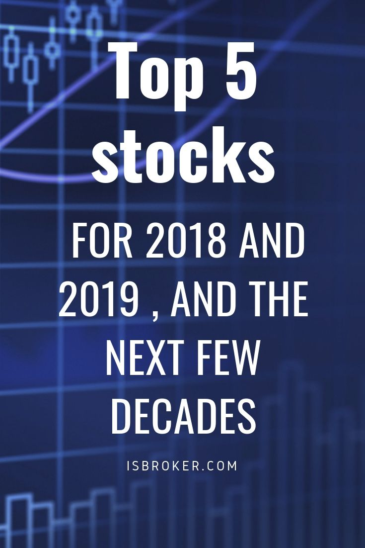 Top Stocks for 2018 and 2019 -- and the Next Few Decades ...