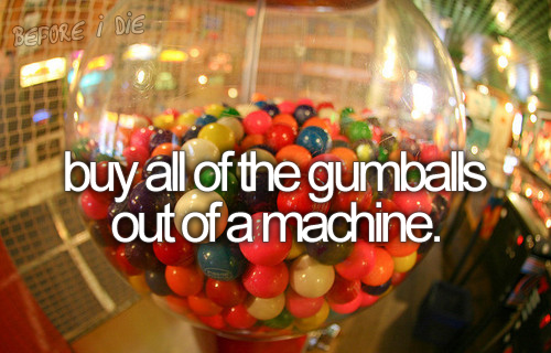 Buy all of the gumballs out of a machine
