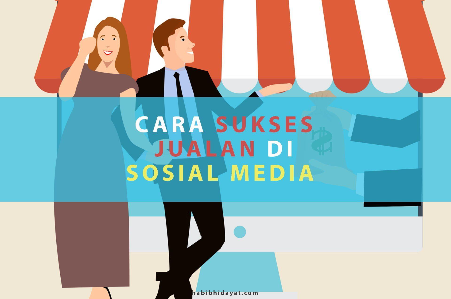 Cara Sukses Jualan Di Sosial Media Di 2020 Media Sosial Teman Pemasaran