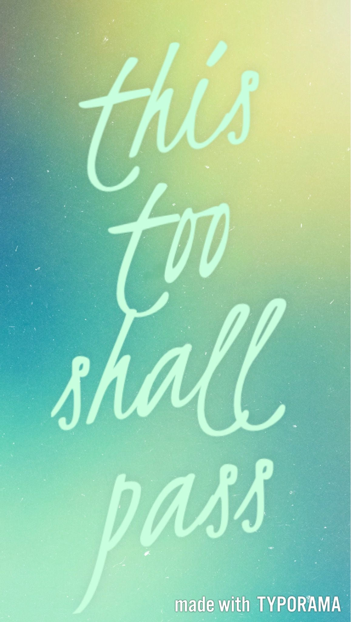 This Too Shall Pass Wallpaper Created With Typorama In