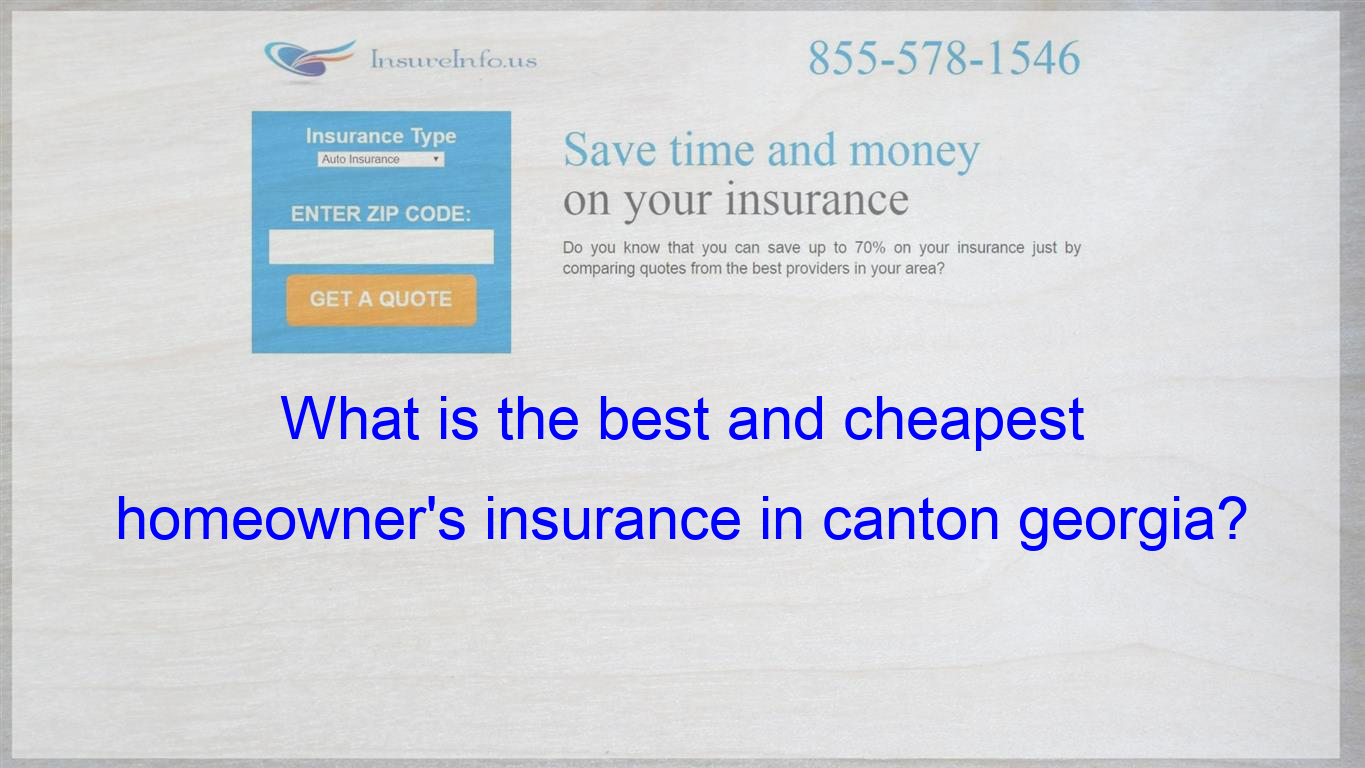 What Is The Best And Cheapest Homeowner S Insurance In Canton Georgia Cheap Car Insurance Quotes Insurance Quotes Compare Quotes