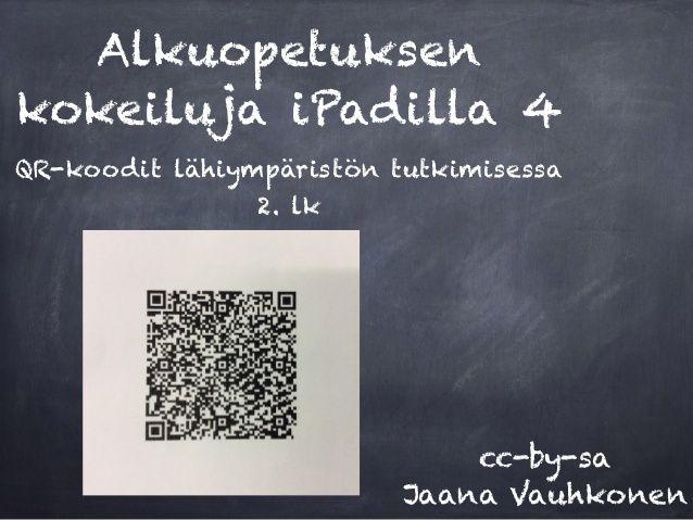 Alkuopetuksen  kokeiluja iPadilla 4  QR-koodit lähiympäristön tutkimisessa  2. lk  cc-by-sa  Jaana Vauhkonen