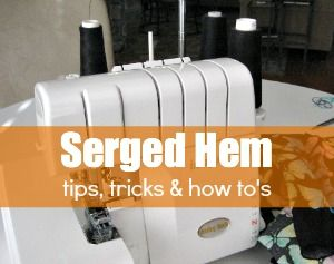 Serged Hem Tricks and Tips - The Sewing Loft