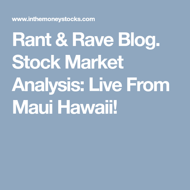 Rant  Rave Blog Stock Market Analysis Live From Maui Hawaii
