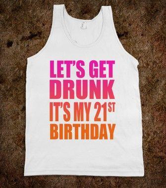 Let 39 s get drunk it 39 s my 21st birthday underline designs skreened t shirts organic shirts - Geburtstagsideen zum 90 ...