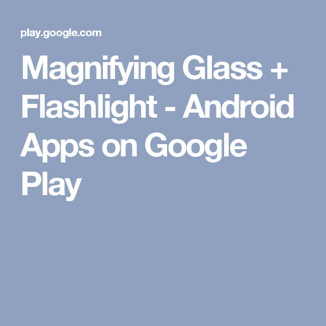 Magnifying Glass + Flashlight Android Apps on Google