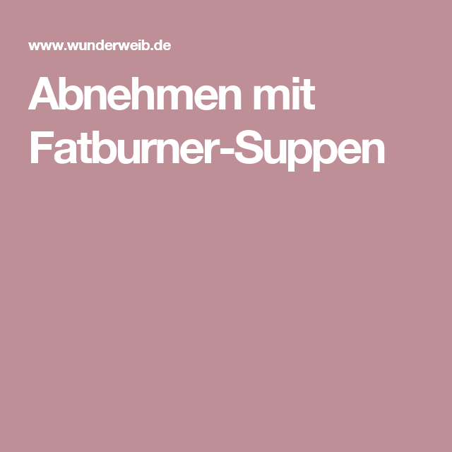 abnehmen mit fatburner suppen. Black Bedroom Furniture Sets. Home Design Ideas