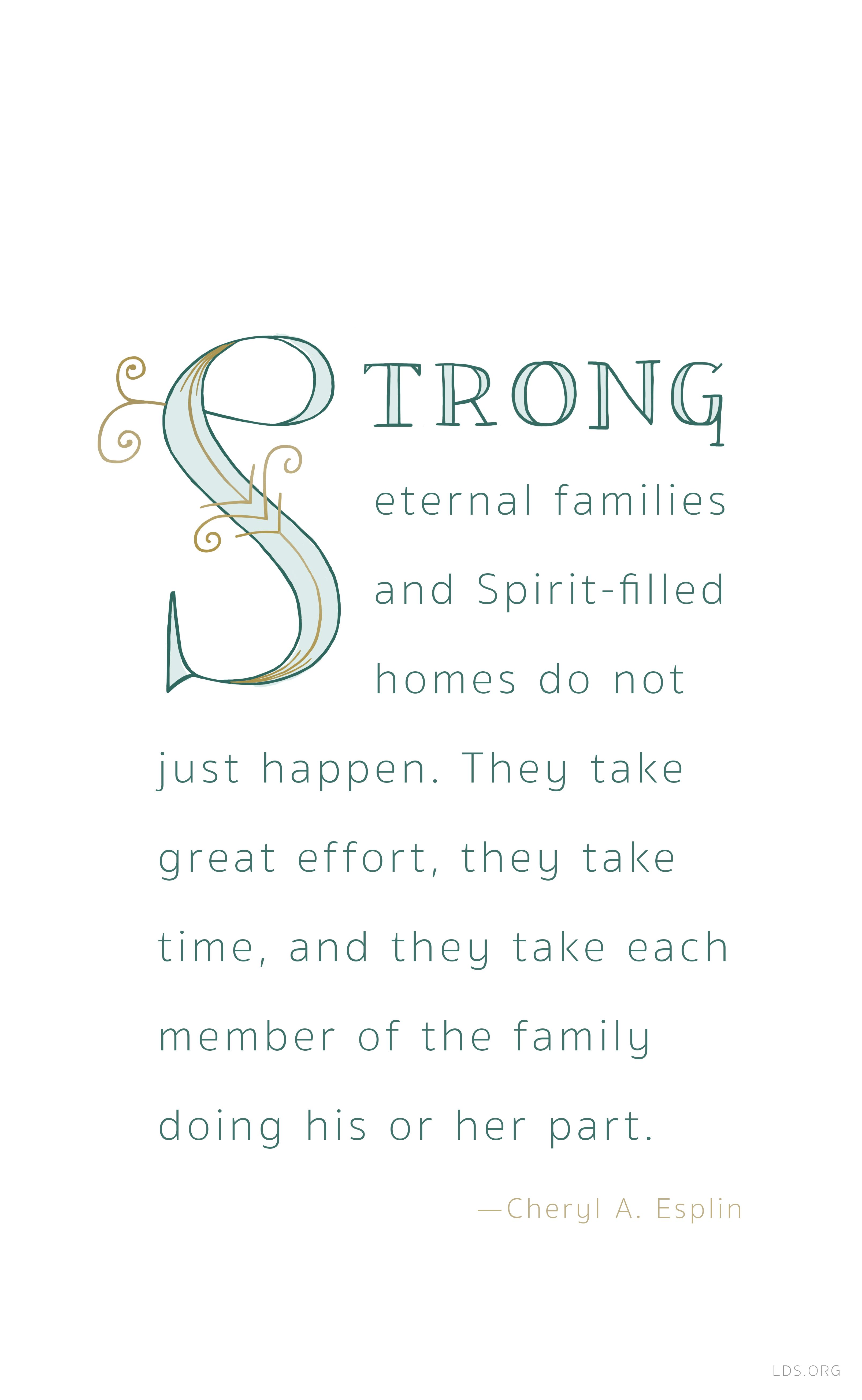 Strong eternal families and Spirit-filled homes do not just ...
