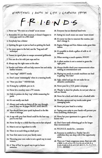 Everything I know in life I learned from Friends - so true!