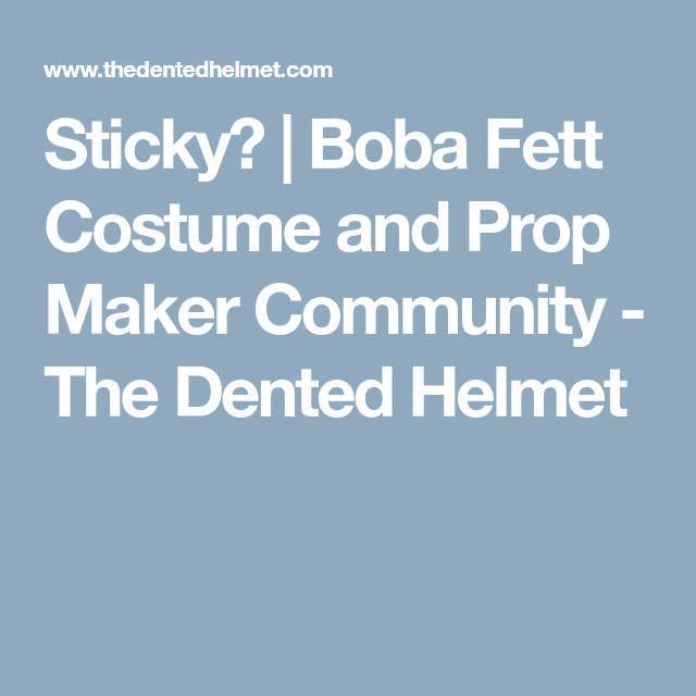 sticky boba fett costume and prop maker community the dented