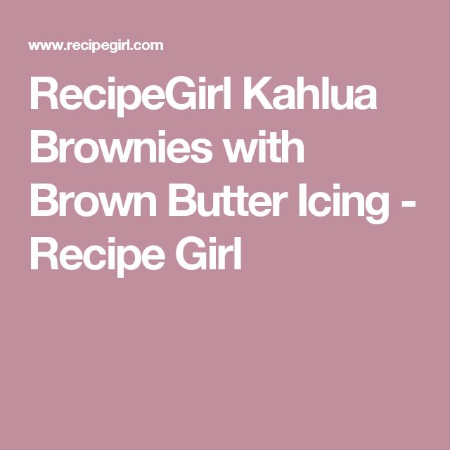 RecipeGirl Kahlua Brownies with Brown Butter Icing - Recipe Girl