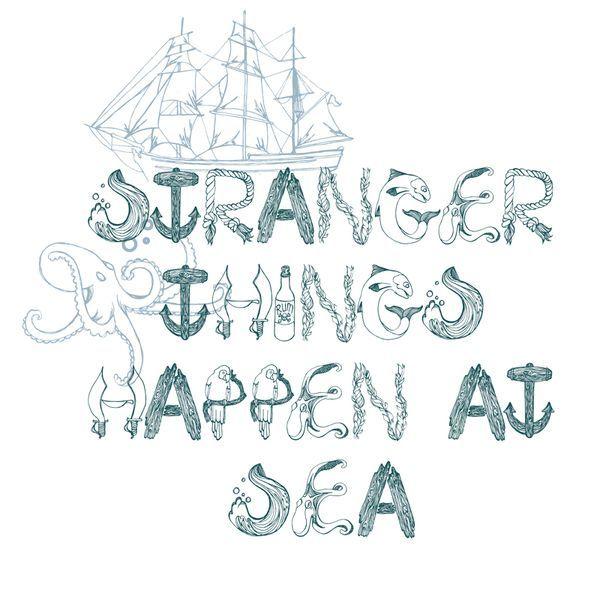 Stranger things happen at sea.........