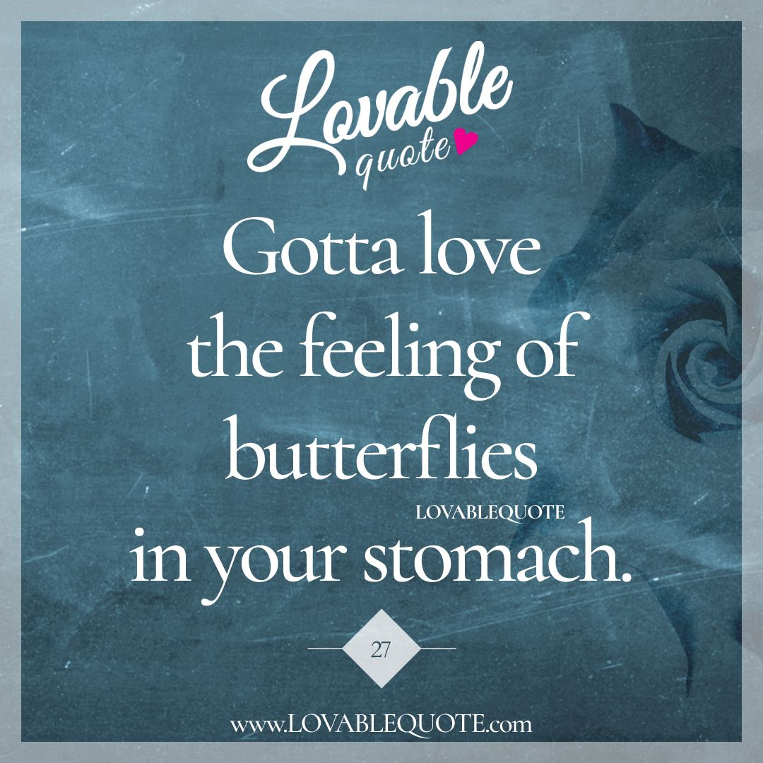"Lovable Quotes Quote 27 ""Gotta Love The Feeling Of Butterflies In Your Stomach"