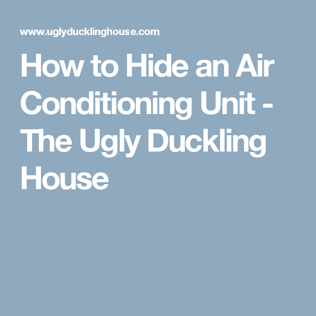 How to Hide an Air Conditioning Unit - The Ugly Duckling House