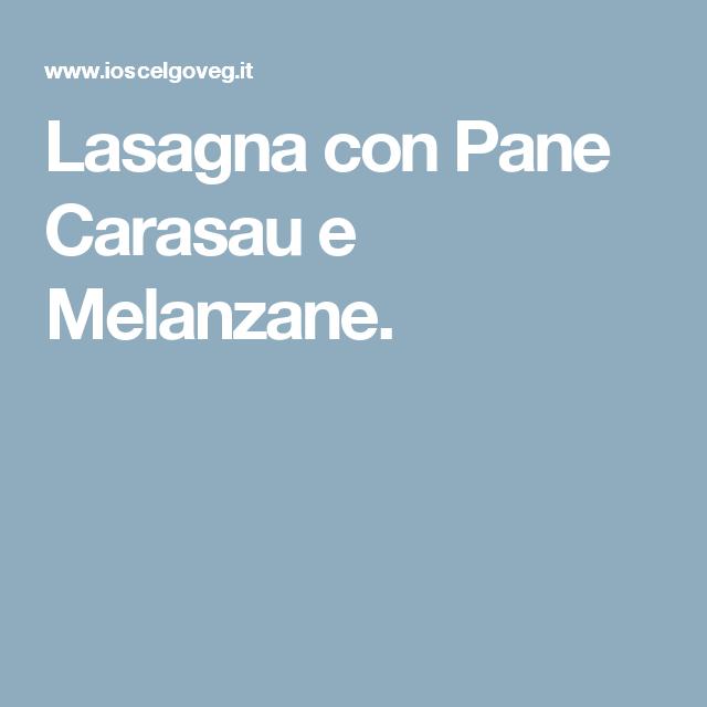 Lasagna con Pane Carasau e Melanzane.