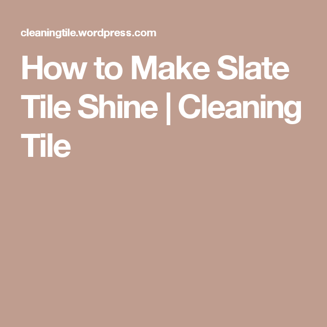 How To Make Slate Tile Shine