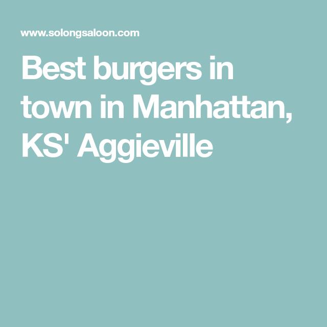 Best Burgers In Town In Manhattan Ks Aggieville Manhattan Ks In