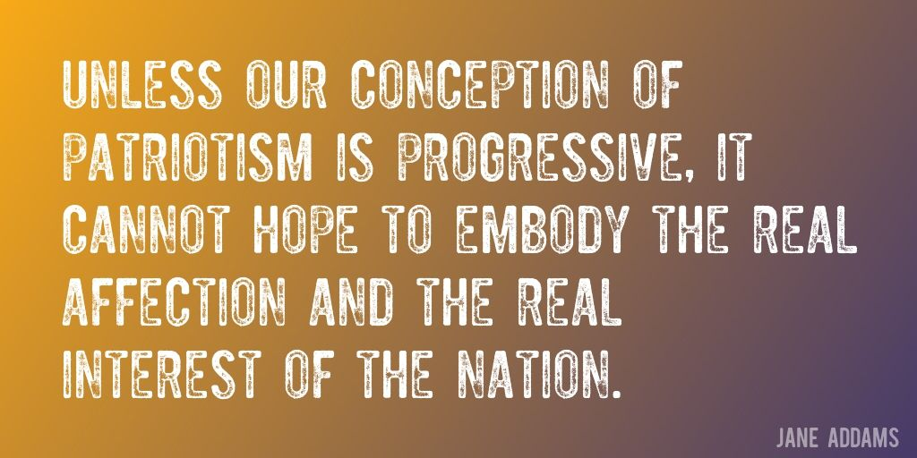 Progressive Quote Entrancing Quotejane Addams  Unless Our Conception Of Patriotism Is