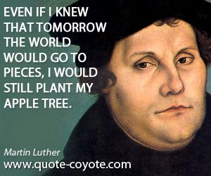 Martin Luther Quotes Delectable Quotes  Even If I Knew That Tomorrow The World Would Go To Pieces