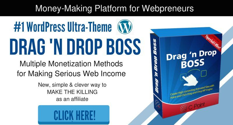 With Drag 'n Drop Boss you will Use OTHER PEOPLE'S training videos with YOUR call to action in pre-roll videos, text and image banners. It's a new, simple and highly effective way to make affiliate income. Both front end and back end visual editing. Create sales pages, opt-in pages and all other pages in no…