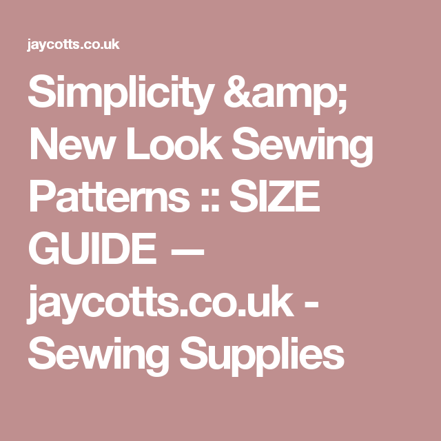 Simplicity & New Look Sewing Patterns :: SIZE GUIDE — jaycotts.co.uk ...