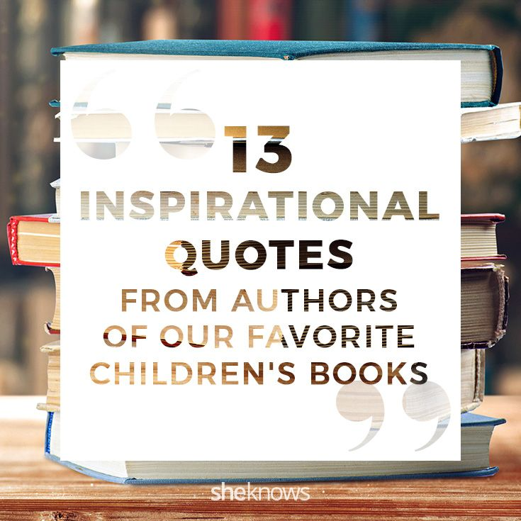 Inspirational Quotes From Books Amusing 13 Inspirational Quotes From Authors Of Our Favorite Children's