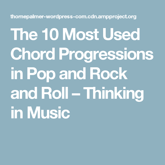 The 10 Most Used Chord Progressions in Pop and Rock and Roll ...