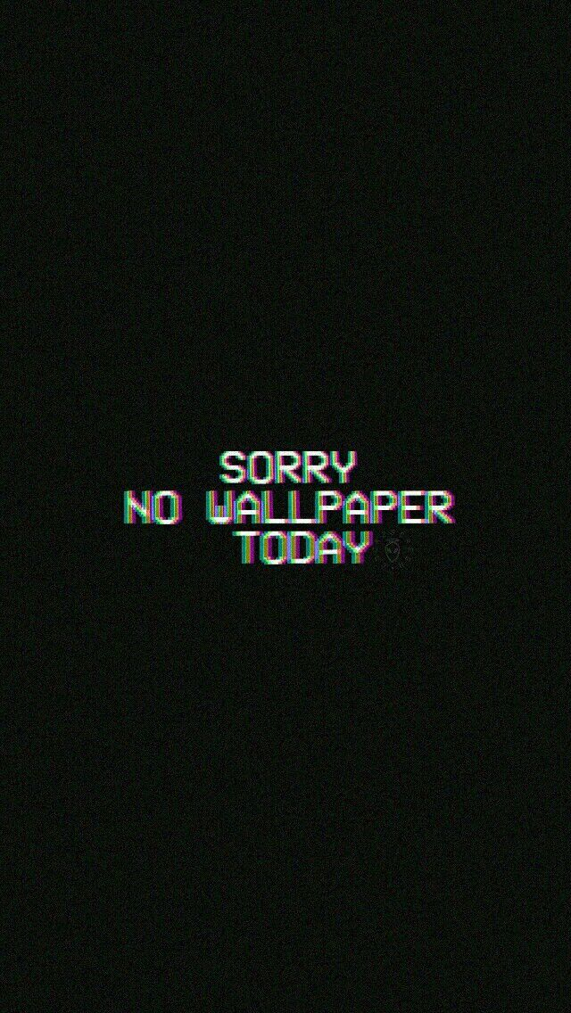 Sorry No Wallpaper Today