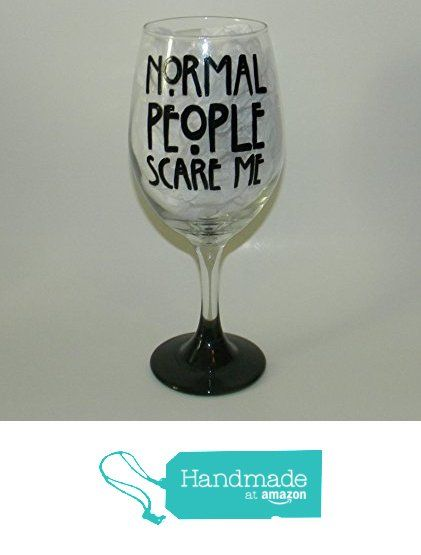 Normal People Scare Me wine glass from Custom Creations by Danielle LLC https://www.amazon.com/dp/B01M0XFGZM/ref=hnd_sw_r_pi_dp_SKiVyb02M3HEY #handmadeatamazon