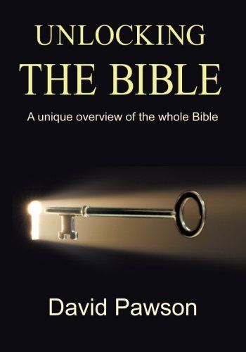 Unlocking The Bible A Unique Overview Of The Whole Bible By David Pawson Bible Wholeness Bible Pdf