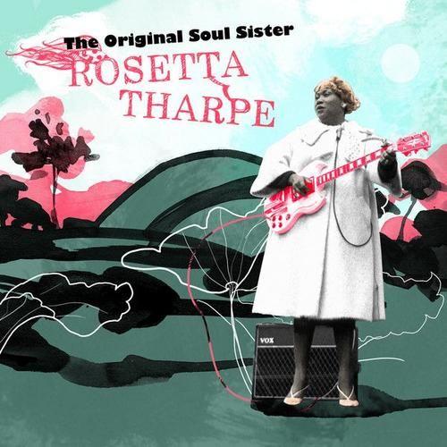 Sister Rosetta Tharpe - The Original Soul Sister