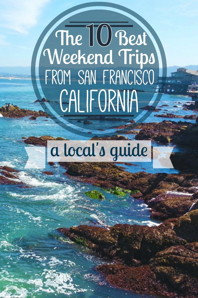 the 10 best weekend trips from san francisco, california: a local's